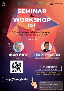 Seminar & Workshop Teknologi IoT and Opportunistic Use of Technology on Global Trends of Industry 4.0